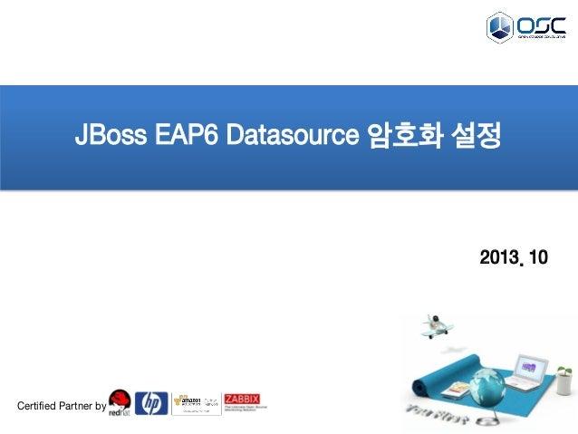 JBoss EAP6 Datasource 암호화 설정  2013. 10  Certified Partner by