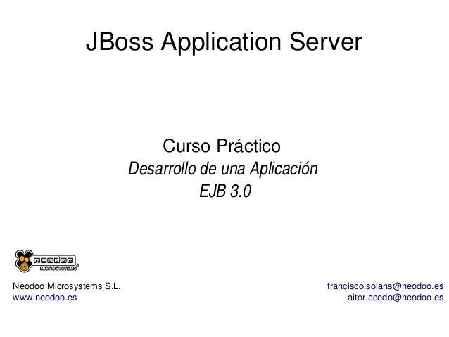 JBossApplicationServer  CursoPráctico DesarrollodeunaAplicación EJB3.0  NeodooMicrosystemsS.L. www.neodoo.es  f...