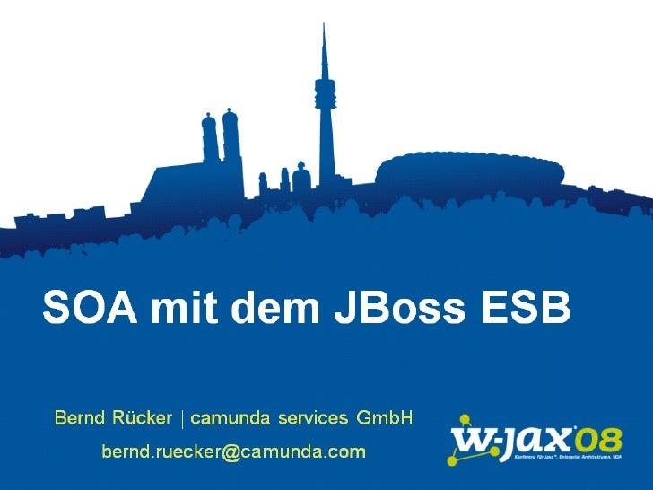 SOA mit dem              JBoss ESB                     W-JAX                 04.11.2008 bernd.ruecker@camunda.com