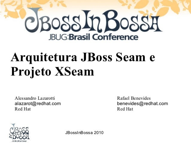 Arquitetura JBoss Seam eProjeto XSeamAlessandro Lazarotti                       Rafael Benevidesalazarot@redhat.com       ...