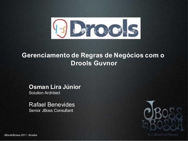 JBossInBossa 2011 - Brasilia Gerenciamento de Regras de Negócios com o Drools Guvnor Osman Lira Júnior Solution Architect ...