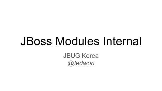JBoss Modules Internal JBUG Korea @tedwon