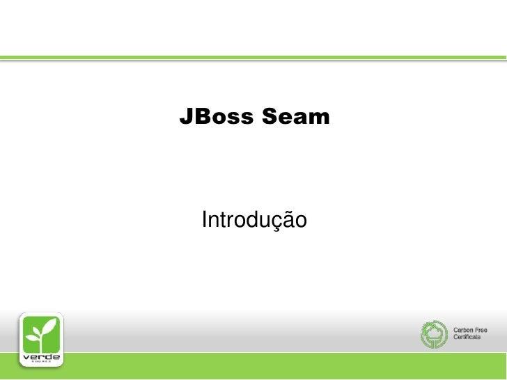 JBoss Seam<br />Introdução<br />