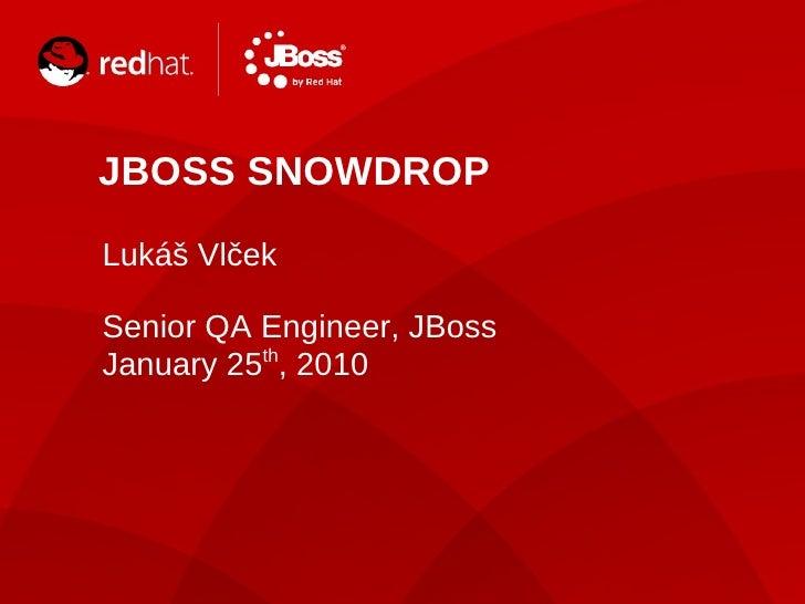 JBOSS SNOWDROP     TITLE SLIDE: HEADLINE     Presenter     Lukáš Vlček     name     Senior QAHat     Title, Red Engineer, ...