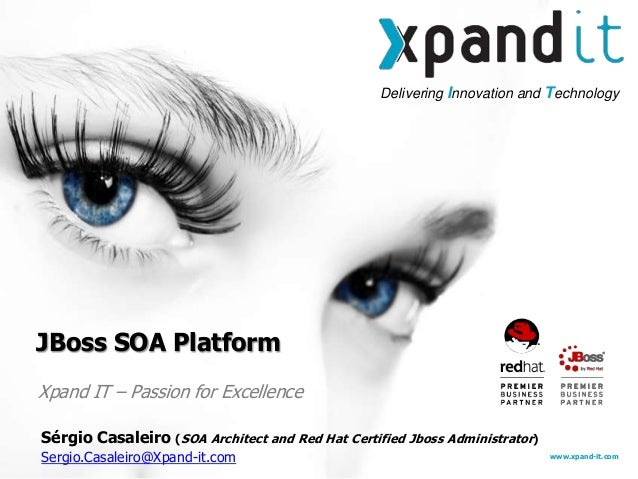 Delivering Innovation and Technology www.xpand-it.com Xpand IT – Passion for Excellence JBoss SOA Platform Sérgio Casaleir...