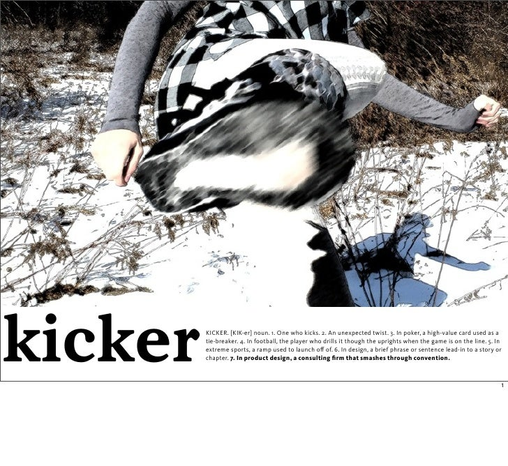 kicker   KICKER. [KIK-er] noun. 1. One who kicks. 2. An unexpected twist. 3. In poker, a high-value card used as a        ...