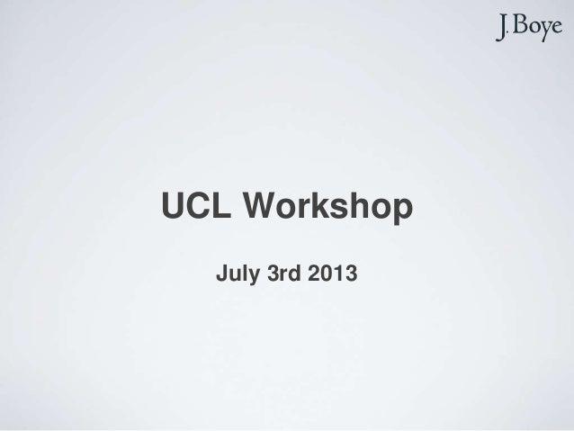 UCL Workshop July 3rd 2013