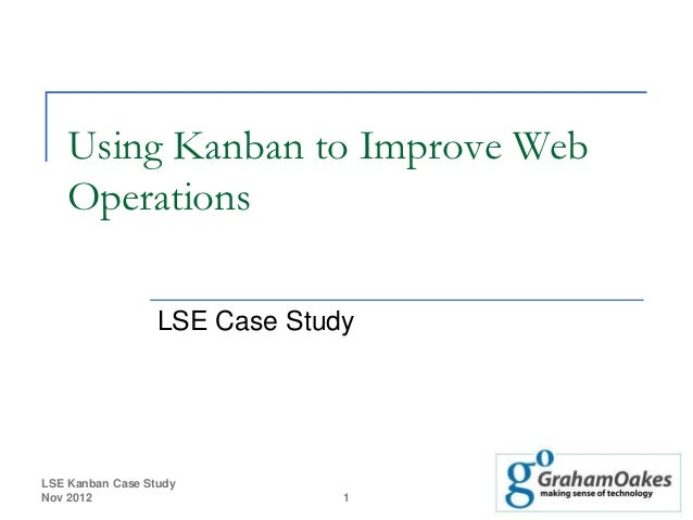 Using Kanban to Improve Web   Operations                  LSE Case StudyLSE Kanban Case StudyNov 2012                     ...