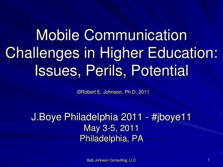 Bob Johnson Consulting, LLC<br />1<br />Mobile Communication Challenges in Higher Education: Issues, Perils, Potential©Rob...