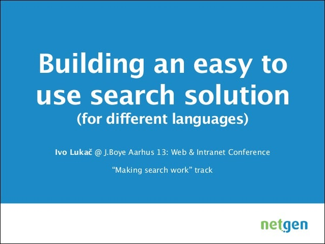 Building an easy to use search solution (for different languages)  Ivo Lukač @ J.Boye Aarhus 13: Web & Intranet Conference...