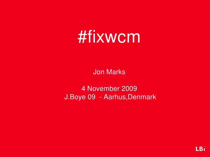 #fixwcm         Jon Marks       4 November 2009 J.Boye 09 - Aarhus,Denmark