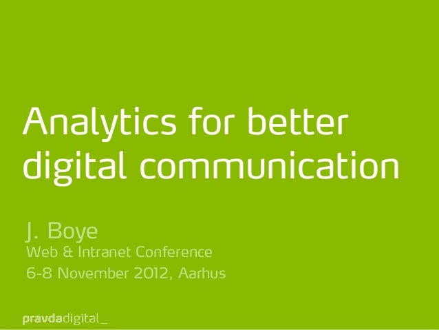 Analytics for betterdigital communicationJ. BoyeWeb & Intranet Conference6-8 November 2012, Aarhus