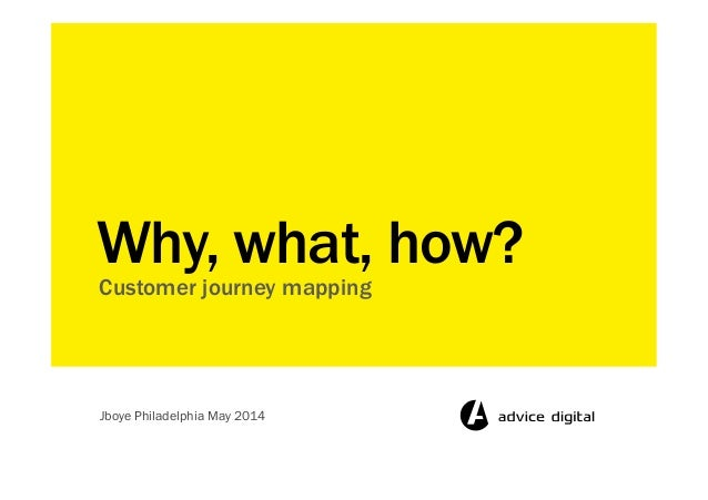 Customer journey mapping Why, what, how? Jboye Philadelphia May 2014