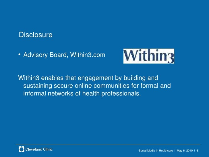 Social Media in Healthcare  l  May 6, 2010  l  3<br />Disclosure<br />Advisory Board, Within3.com<br />Within3 enables tha...