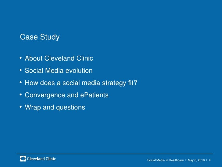 Social Media in Healthcare  l  May 6, 2010  l  4<br />Case Study<br />About Cleveland Clinic<br />Social Media evolution<b...