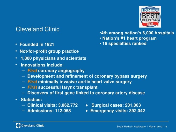 Social Media in Healthcare  l  May 6, 2010  l  6<br />Cleveland Clinic<br />Founded in 1921 <br />Not-for-profit group pra...