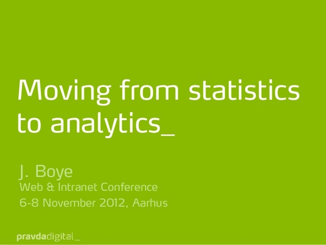 Moving from statisticsto analytics_J. BoyeWeb & Intranet Conference6-8 November 2012, Aarhus