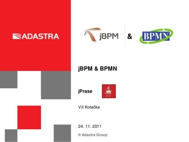 &jBPM & BPMNjPraseVít Kotačka24. 11. 2011© Adastra Group