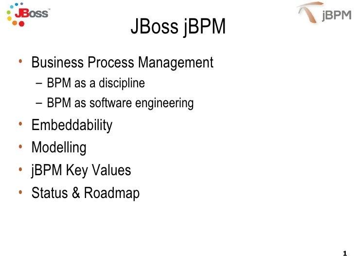 JBoss jBPM <ul><li>Business Process Management </li></ul><ul><ul><li>BPM as a discipline </li></ul></ul><ul><ul><li>BPM as...
