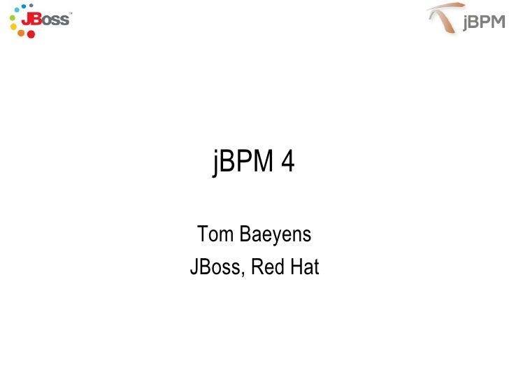 jBPM 4   Tom Baeyens JBoss, Red Hat                     1