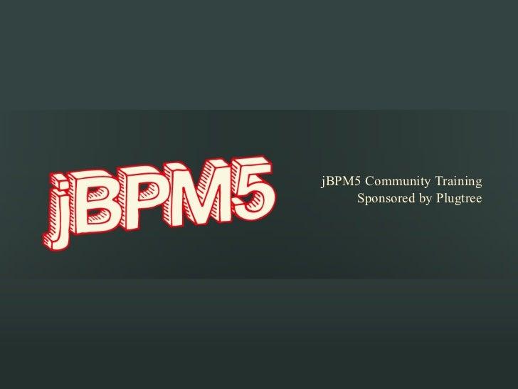 jBPM5 Community Training    Sponsored by Plugtree