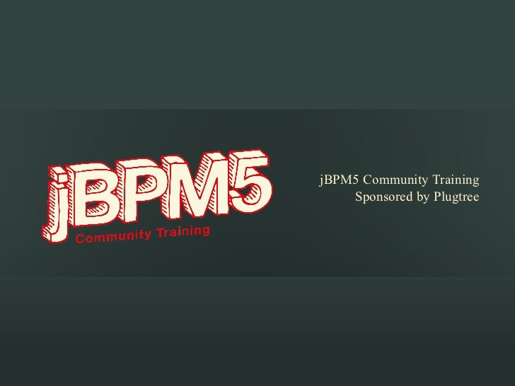 jBPM5 Community Training    Sponsored by Plugtree