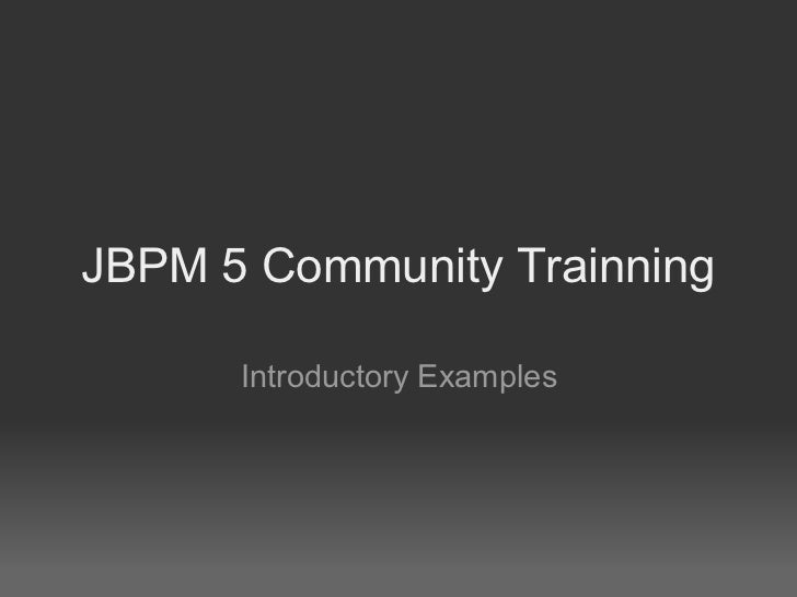 JBPM 5 Community Trainning      Introductory Examples