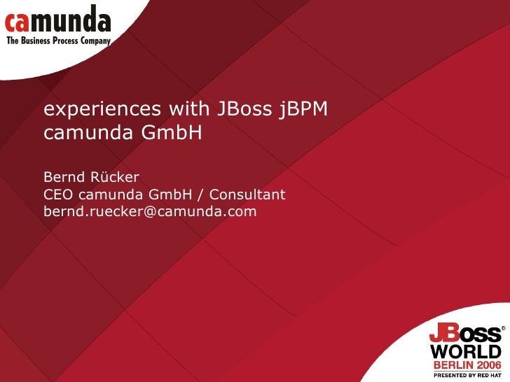 experiences with JBoss jBPM  camunda GmbH Bernd Rücker CEO camunda GmbH / Consultant [email_address]