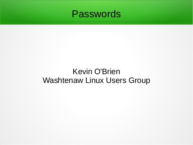Passwords  Kevin O'Brien  Washtenaw Linux Users Group