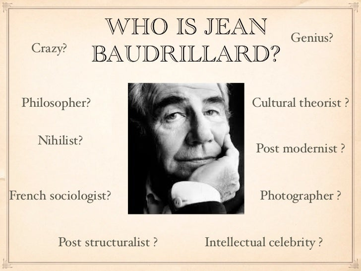 WHO IS JEAN                    Genius?    Crazy?                 BAUDRILLARD?  Philosopher?                           Cult...