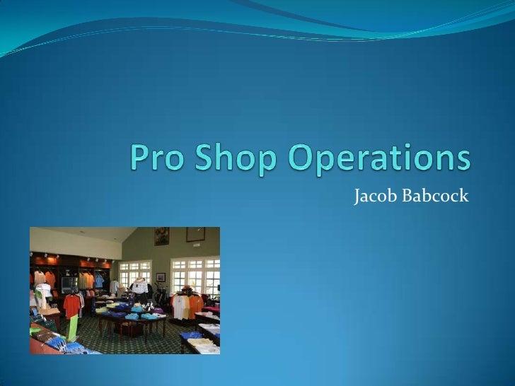Pro Shop Operations<br />Jacob Babcock<br />