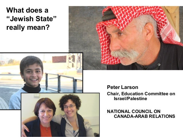 """What does a """"Jewish State"""" really mean? Peter Larson Chair, Education Committee on Israel/Palestine NATIONAL COUNCIL ON CA..."""