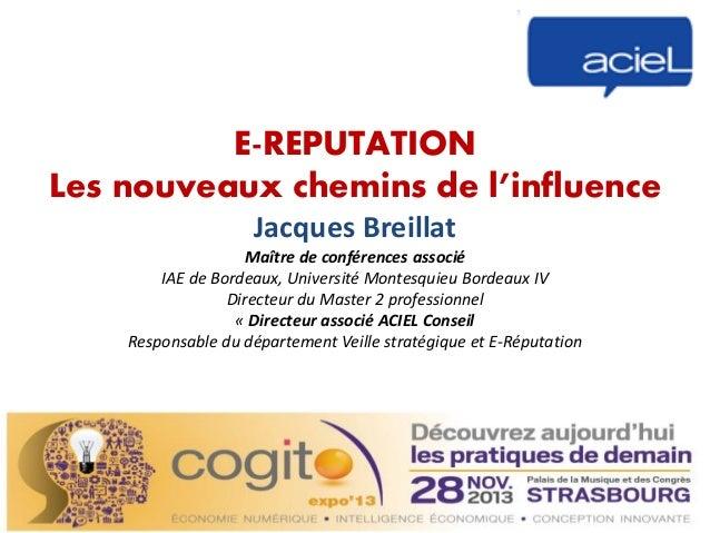 E-REPUTATION Les nouveaux chemins de l'influence Jacques Breillat Maître de conférences associé IAE de Bordeaux, Universit...