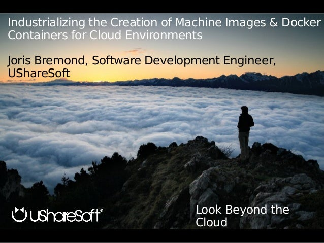 Copyright © UShareSoft 2014Copyright © UShareSoft 2014 Look Beyond the Cloud Industrializing the Creation of Machine Image...