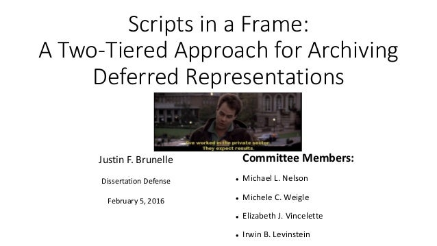 Scripts in a Frame: A Two-Tiered Approach for Archiving Deferred Representations Justin F. Brunelle Dissertation Defense F...