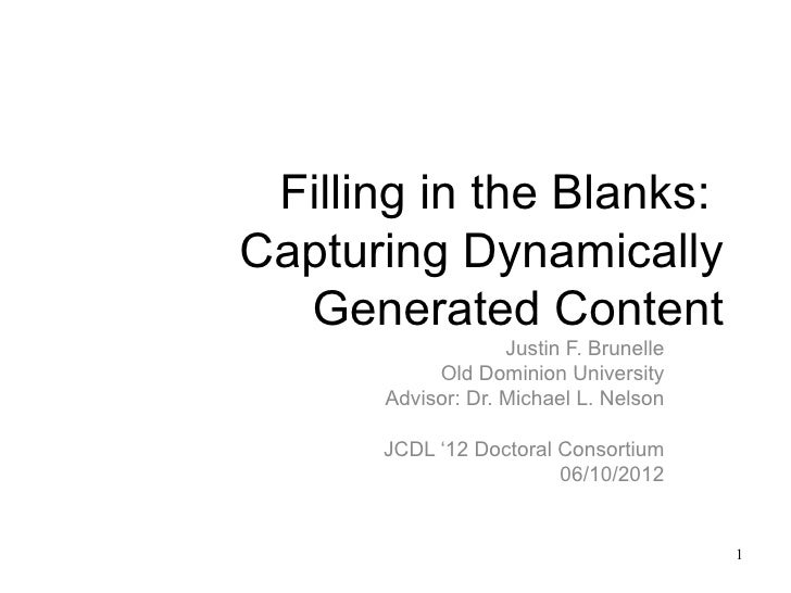 Filling in the Blanks:Capturing Dynamically  Generated Content                   Justin F. Brunelle           Old Dominion...