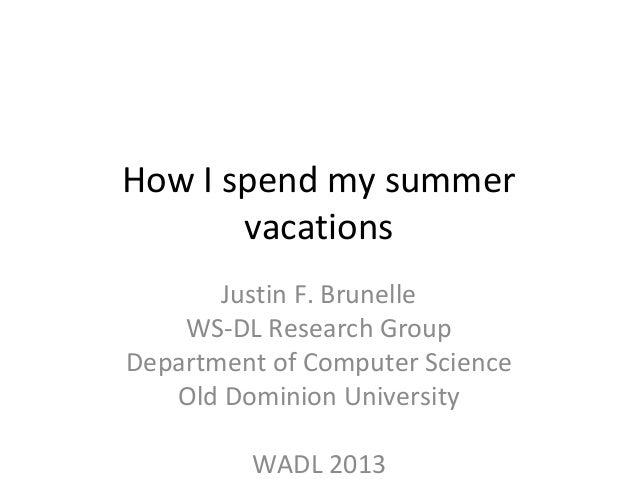 How I spend my summer vacations Justin F. Brunelle WS-DL Research Group Department of Computer Science Old Dominion Univer...