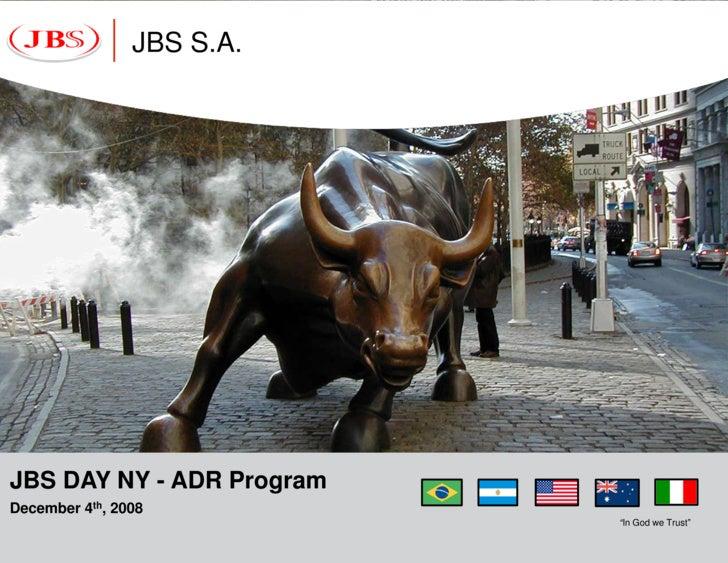 "JBS S.A.     JBS DAY NY - ADR Program December 4th, 2008                            ""In God we Trust"""