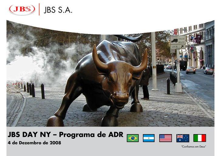 """JBS S.A.     JBS DAY NY – Programa de ADR 4 de Dezembro de 2008                                """"Confiamos em Deus"""""""