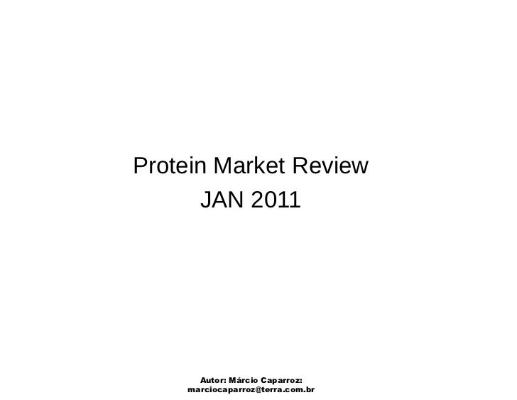 Protein Market Review      JAN 2011      Autor: Márcio Caparroz:    marciocaparroz@terra.com.br