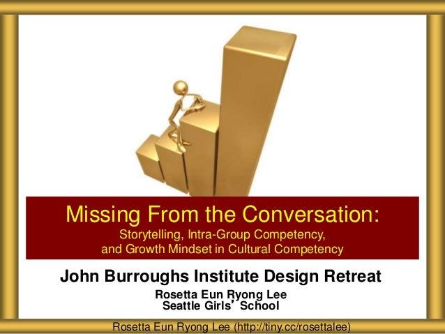 John Burroughs Institute Design Retreat Rosetta Eun Ryong Lee Seattle Girls' School Missing From the Conversation: Storyte...
