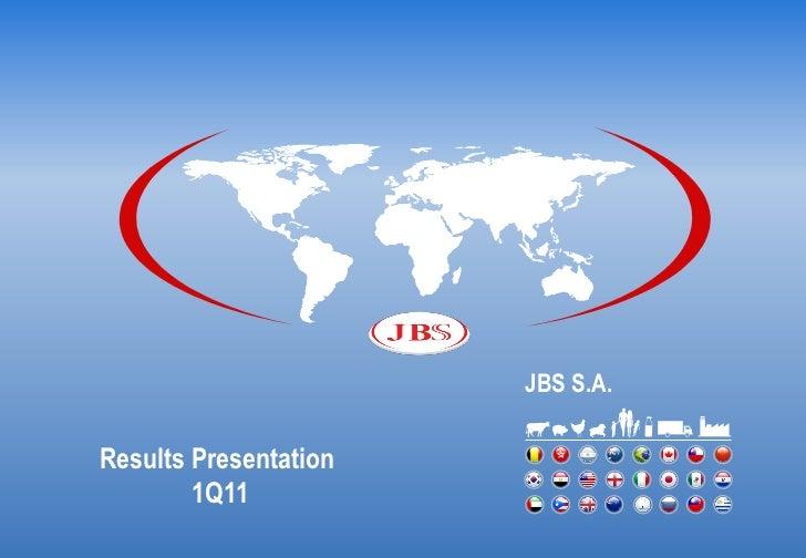 JBS S.A.Results Presentation        1Q11