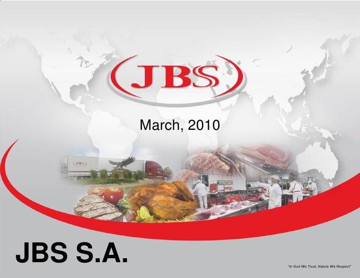 """March, 2010     JBS S.A.        0                 0        """"In God We Trust, Nature We Respect"""""""