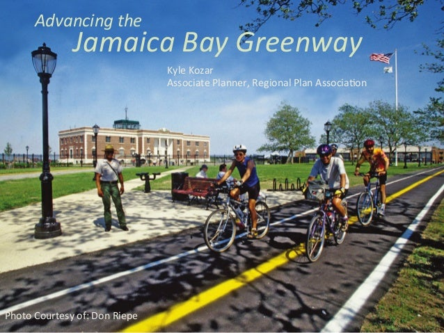 Advancing	   the	    Jamaica	   Bay	   Greenway	    Photo	   Courtesy	   of:	   Don	   Riepe	   	    Kyle	   Kozar	    Ass...