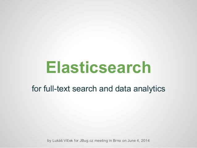 Elasticsearch for full-text search and data analytics by Lukáš Vlček for JBug.cz meeting in Brno on June 4, 2014