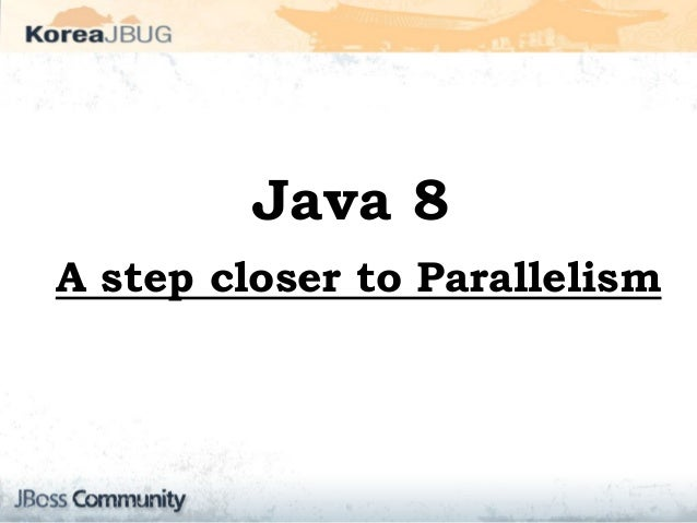 Java 8 A step closer to Parallelism