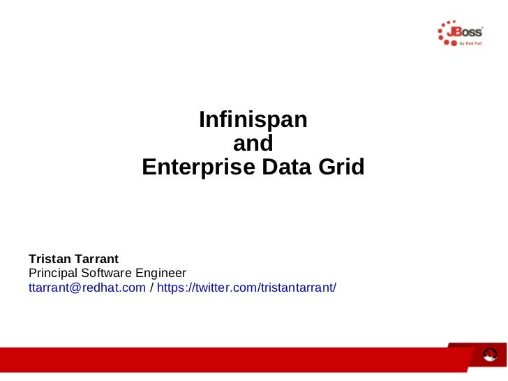Infinispan and Enterprise Data Grid Tristan Tarrant Principal Software Engineer [email_address]  /  https://twitter.com/tr...