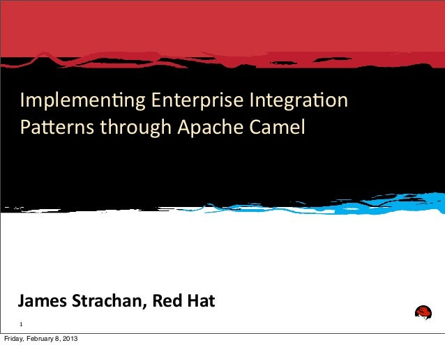 Implemen(ng Enterprise Integra(on      Pa3erns through Apache Camel     James Strachan, Red Hat     1F...