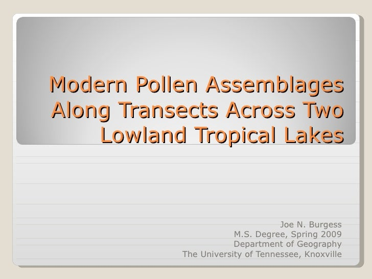Modern Pollen Assemblages Along Transects Across Two Lowland Tropical Lakes Joe N. Burgess M.S. Degree, Spring 2009 Depart...