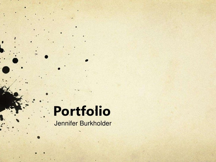 Portfolio<br />Jennifer Burkholder<br />